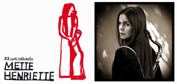 22 Outubro, Sábado | Mette Henriette